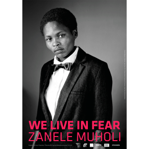 70x100-Exhibition_Poster-We_Live_In_Fear-Zanele_Muholi